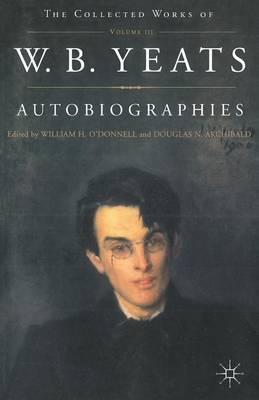 Autobiographies of W.B.Yeats - The Collected Works of W.B. Yeats (Paperback)