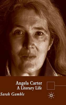Angela Carter: A Literary Life - Literary Lives (Hardback)