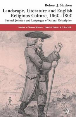 Landscape, Literature and English Religious Culture, 1660-1800: Samuel Johnson and Languages of Natural Description - Studies in Modern History (Hardback)
