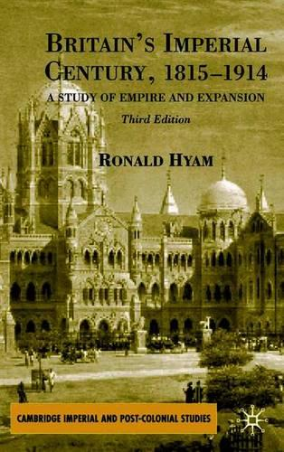 Britain's Imperial Century, 1815-1914: A Study of Empire and Expansion - Cambridge Imperial and Post-Colonial Studies Series (Paperback)