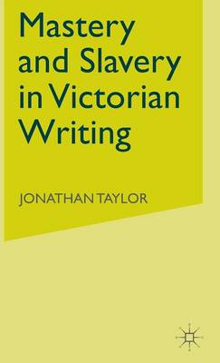 Mastery and Slavery in Victorian Writing (Hardback)