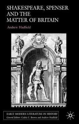 Shakespeare, Spenser and the Matter of Britain - Early Modern Literature in History (Hardback)