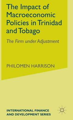 The Impact of Macroeconomics Policies in Trinidad and Tobago: The Firm under Adjustment - International Finance and Development (Hardback)