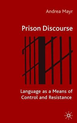 Prison Discourse: Language as a Means of Control and Resistance (Hardback)