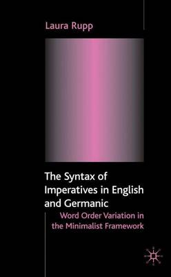 The Syntax of Imperatives in English and Germanic: Word Order Variation in the Minimalist Framework (Hardback)
