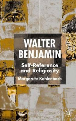 Walter Benjamin: Self-Reference and Religiosity - New Perspectives in German Political Studies (Hardback)