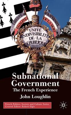 Subnational Government: The French Experience - French Politics, Society and Culture (Hardback)