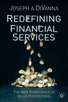 Redefining Financial Services: The New Renaissance in Value Propositions (Hardback)