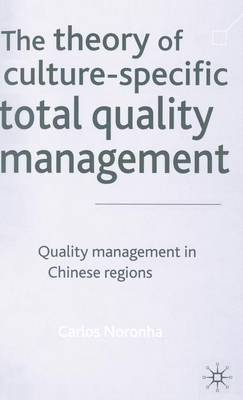 The Theory of Culture-Specific Total Quality Management: Quality Management in Chinese Regions (Hardback)