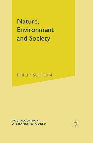 Nature, Environment and Society - Sociology for a Changing World (Hardback)