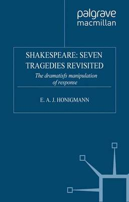 Shakespeare: Seven Tragedies Revisited: The Dramatist's Manipulation of Response (Paperback)