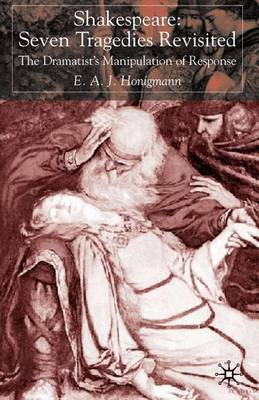Shakespeare: Seven Tragedies Revisited: The Dramatist's Manipulation of Response (Hardback)