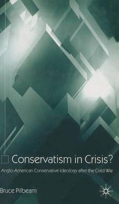 Conservatism in Crisis?: Anglo-American Conservative Ideology After the Cold War (Hardback)