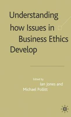 Understanding How Issues in Business Ethics Develop (Hardback)