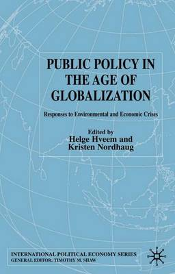 Public Policy in the Age of Globalization: Responses to Environmental and Economic Crises - International Political Economy Series (Hardback)