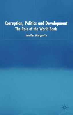 Corruption, Politics and Development: The Role of the World Bank - International Political Economy Series (Hardback)