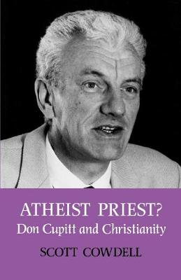 Atheist Priest?: Don Cupitt and Christianity (Paperback)