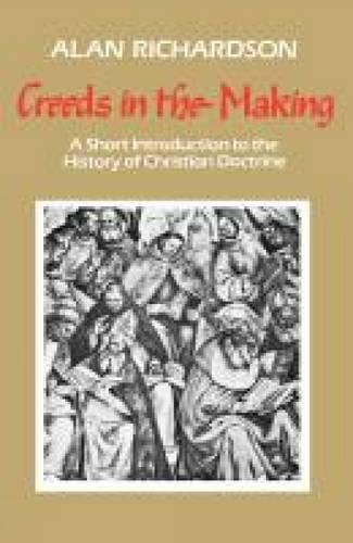 Creeds in the Making: A Short Introduction to the History of Christian Doctrine (Paperback)