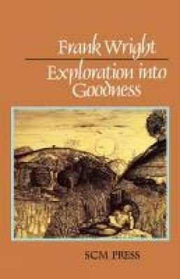 Exploration into Goodness (Paperback)
