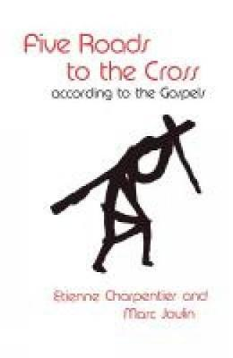 Five Roads to the Cross according to the Gospels (Paperback)