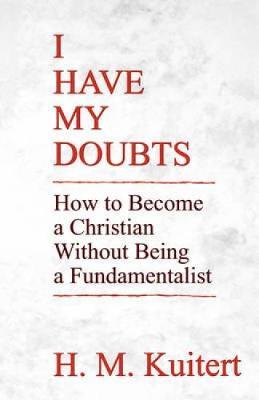 I Have My Doubts: How to Become a Christian Without Being a Fundmentalist (Paperback)