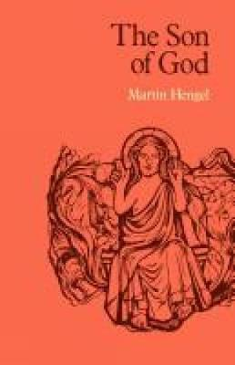The Son of God: The Origin of Christology and the History of Jewish-Hellenistic Religion (Paperback)