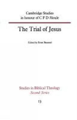 The Trial of Jesus: Cambridge Studies in honour of C F D Moule (Paperback)