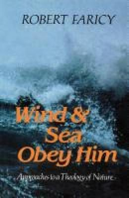 Wind and Sea Obey Him: New Approaches to the Theology of Nature (Paperback)