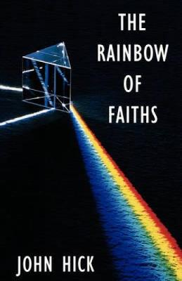 The Rainbow of Faiths: Critical Dialogues on Religious Pluralism (Paperback)