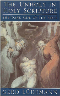 The Unholy in Holy Scripture: The Dark Side of the Bible (Paperback)
