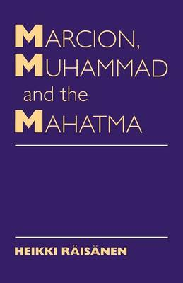 Marcion, Muhammad and the Mahatma: Exegetical Perspectives on the Encounter of Cultures and Faiths (Paperback)