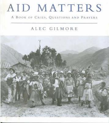Aid Matters: A Book of Cries, Questions and Prayers (Paperback)