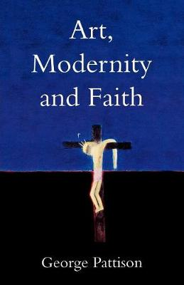 Art, Modernity and Faith: Restoring the Image (Paperback)