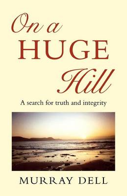 On a Huge Hill: A Search for Truth and Integrity (Paperback)