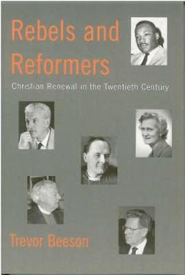 Rebels and Reformers: Christian Renewal in the Twentieth Century (Paperback)