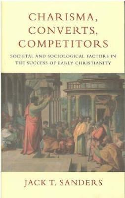 Charisma, Converts, Competitors: Societal and Sociological Factors in the Success of Early Christianity (Paperback)