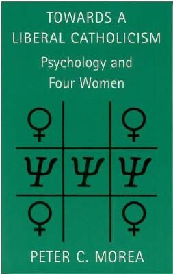 Towards a Liberal Catholicism: Psychology and Four Women (Paperback)