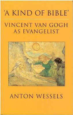 Kind of Bible: Vincent Van Gogh as Evangelist (Paperback)
