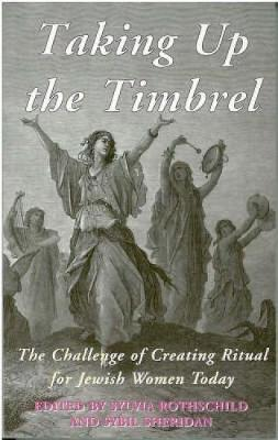 Taking Up the Timbrel: The Challenge of Creating Ritual for Jewish Women Today (Paperback)