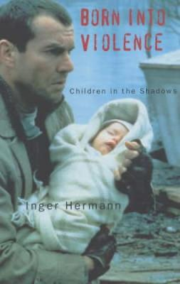 Born into Violence: Children in the Shadows (Paperback)