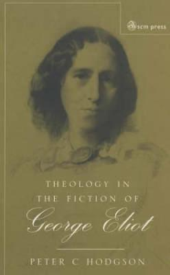Theology in the Fiction of George Eliot: The Mystery Beneath the Real (Paperback)