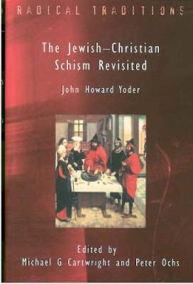 Jewish-Christian Schism Revisited: John Howard Yoder - Radical Traditions 7 (Paperback)