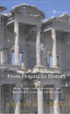 From Dogma to History: How Our Understanding of the Early Church Developed (Paperback)