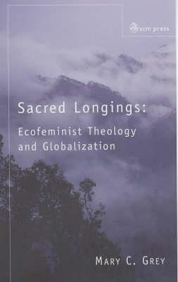 Sacred Longings: Ecofeminist Theology and Globalisation (Paperback)