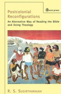 Postcolonial Reconfigurations: An Alternative Way of Reading the Bible and Doing Theology (Paperback)