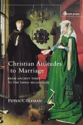 Christian Attitudes to Marriage: From Ancient Times to the Third Millennium (Paperback)