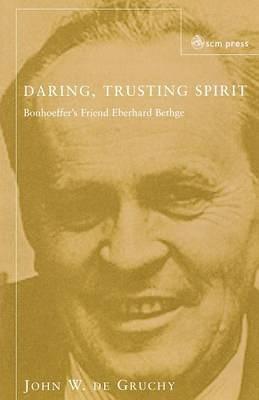 Daring Trusting Spirit: Bonhoeffer's Friend Eberhard Bethge (Paperback)