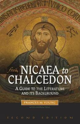 From Nicaea to Chalcedon: A Guide to the Literature and Its Background (Paperback)