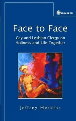 Face to Face: Reflections of Gay and Lesbian Clergy on Holy Living and Committed Partnerships (Paperback)