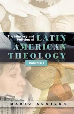 History and Politics of Latin American Theology: Volume One (Paperback)